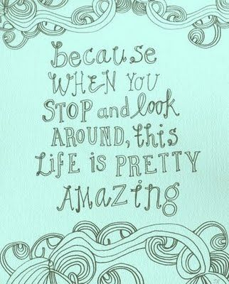 life is pretty amazing