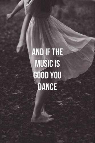 and if the music is good
